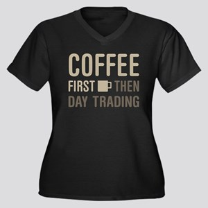 Coffee Then Day Trading Plus Size T-Shirt