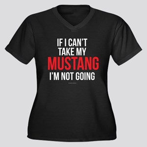 If I Can't Take My Mustang Plus Size T-Shirt