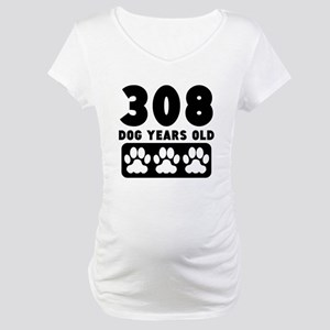 308 Dog Years Old Maternity T-Shirt