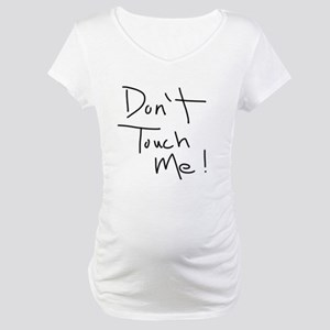 Don't Touch Me! Maternity T-Shirt