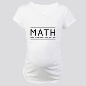 math has many problems Maternity T-Shirt
