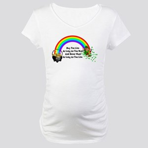 May You Never Want Maternity T-Shirt
