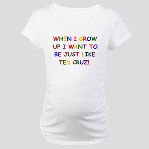 Ted Cruz when i grow up Maternity T-Shirt