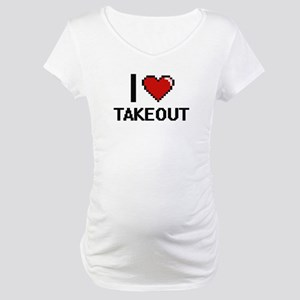 I love Takeout Digital Design Maternity T-Shirt