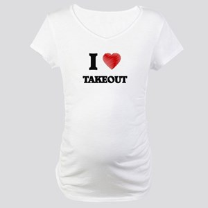 I love Takeout Maternity T-Shirt