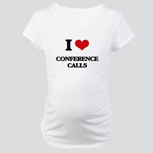 I love Conference Calls Maternity T-Shirt