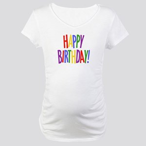 Happy Birthday Maternity T-Shirt