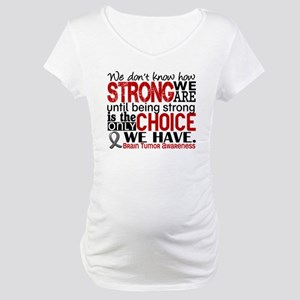 Brain Tumor How Strong We Are Maternity T-Shirt