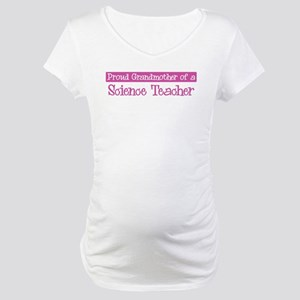 Grandmother of a Science Teac Maternity T-Shirt