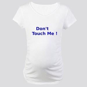 ff609b2949b04 Dont Touch Me Maternity T-Shirts - CafePress