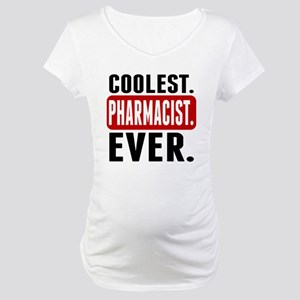 Coolest. Pharmacist. Ever. Maternity T-Shirt