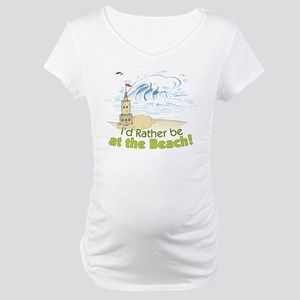I'd rather be at the Beach! Maternity T-Shirt