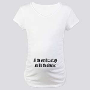 World's a Stage I'm Directing Maternity T-Shirt