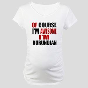 Of Course I Am Burundian Maternity T-Shirt