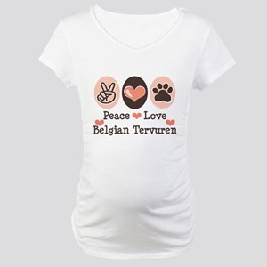 Peace Love Belgian Tervuren Maternity T-Shirt