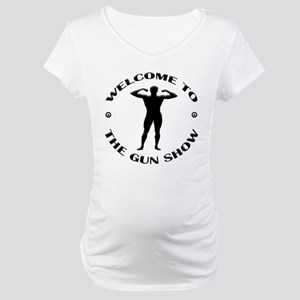 Welcome To The Gun Show Maternity T-Shirt