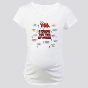 Yes, I Know That Was My Fault! Maternity T-Shirt