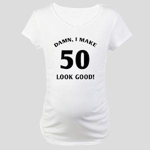 50 Yr Old Gag Gift Maternity T-Shirt