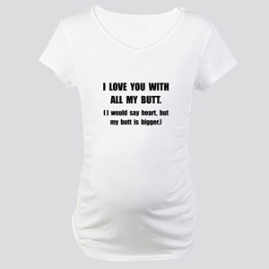 Love You With Butt Maternity T-Shirt