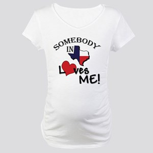 Somebody in Texas Loves Me! Maternity T-Shirt