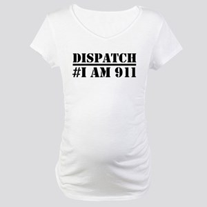 Dispatch I am 911 Emergency Maternity T-Shirt