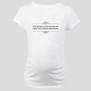 Thankful for elastic waistban Maternity T-Shirt