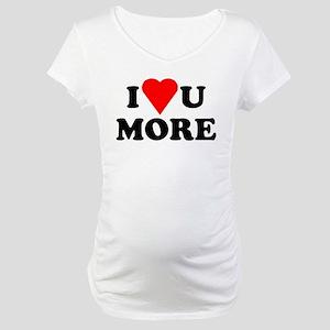 I Love You More shirt Maternity T-Shirt