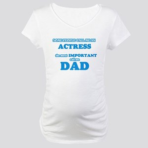 Some call me an Actress, the mos Maternity T-Shirt