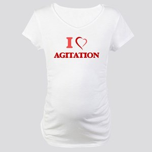 I Love Agitation Maternity T-Shirt