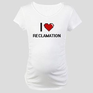 I Love Reclamation Digital Desig Maternity T-Shirt