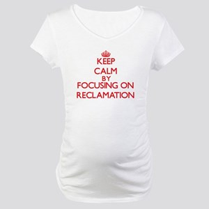 Keep Calm by focusing on Reclama Maternity T-Shirt