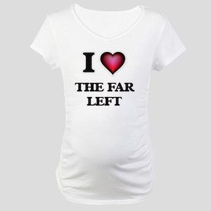 I love The Far Left Maternity T-Shirt