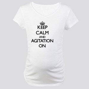 Keep Calm and Agitation ON Maternity T-Shirt