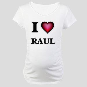 I love Raul Maternity T-Shirt