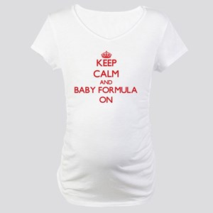 Keep Calm and Baby Formula ON Maternity T-Shirt