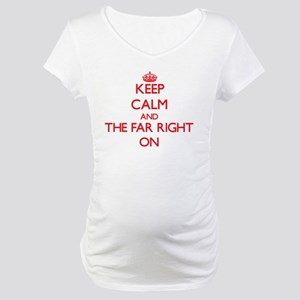 Keep Calm and The Far Right ON Maternity T-Shirt