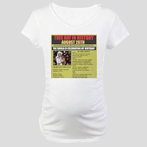 AUGUST 26TH-BIRTHDAY Maternity T-Shirt