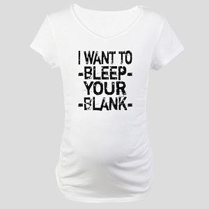 Bleep your Blank Maternity T-Shirt
