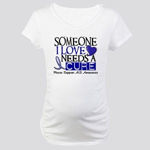 Needs A Cure ALS T-Shirts & Gifts Maternity T-Shir