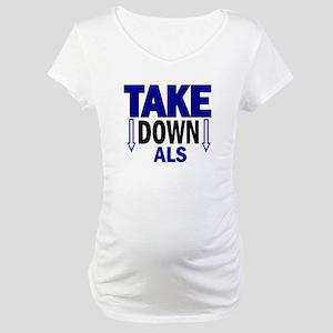 Take Down ALS 1 Maternity T-Shirt