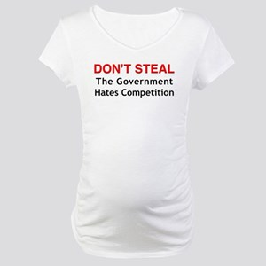 Don't Steal Maternity T-Shirt