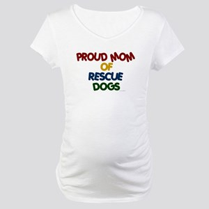 Proud Mom Of Rescue Dogs 1 Maternity T-Shirt