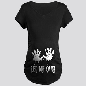 Let Me Out ! Maternity T-Shirt
