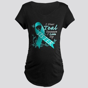 I Wear Teal Because I Love My Sister Maternity T-S