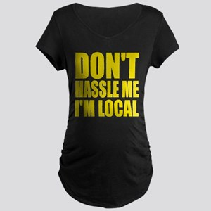 Don't hassle me I'm local Maternity Dark T-Shirt