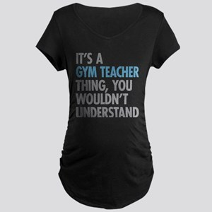 Gym Teacher Thing Maternity T-Shirt