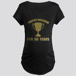 Trophy Husband For 50 Years Maternity Dark T-Shirt