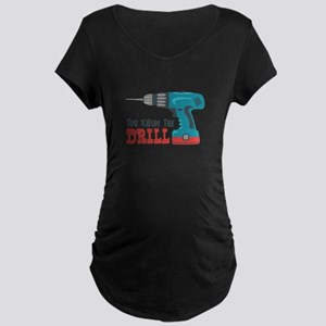 You Know The Drill Maternity T-Shirt