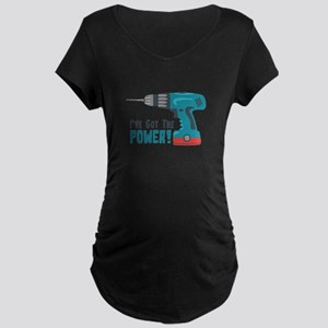 Ive Got The Power! Maternity T-Shirt