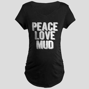 Peace, Love, Mud Maternity T-Shirt